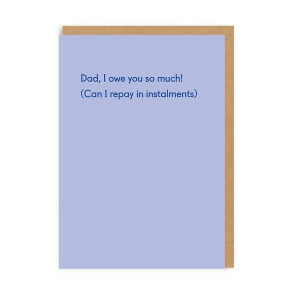 Dad, I Owe You So Much Greeting Card