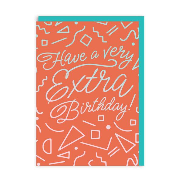 Have A Very Extra Birthday Greeting Card