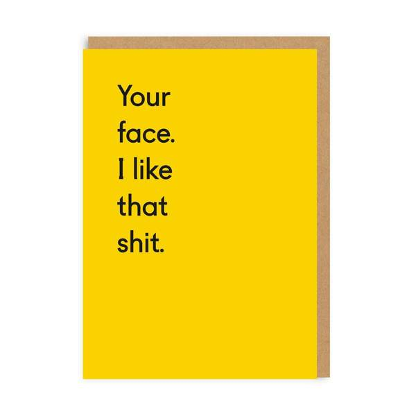 Your Face. I Like That Shit. Greeting Card