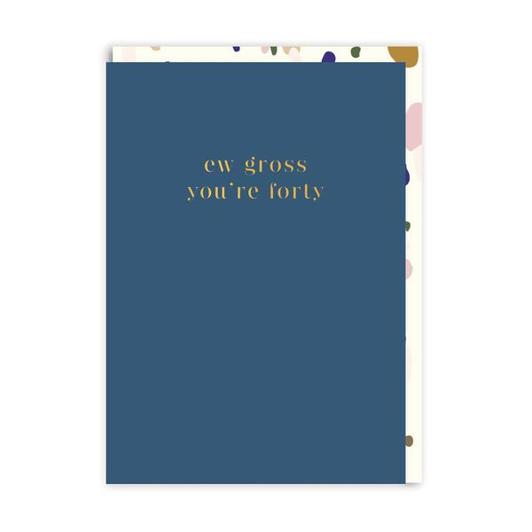 Ew Gross, You're Forty Birthday Greeting Card