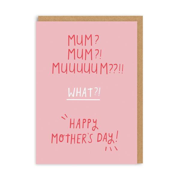 Mum? Mum, Mum??!! Happy Mother's Day Card