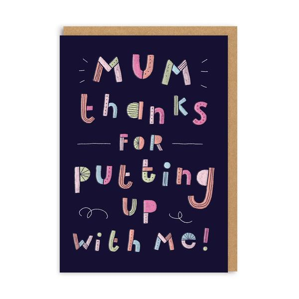 Mum Thanks For Putting Up With Me Greeting Card