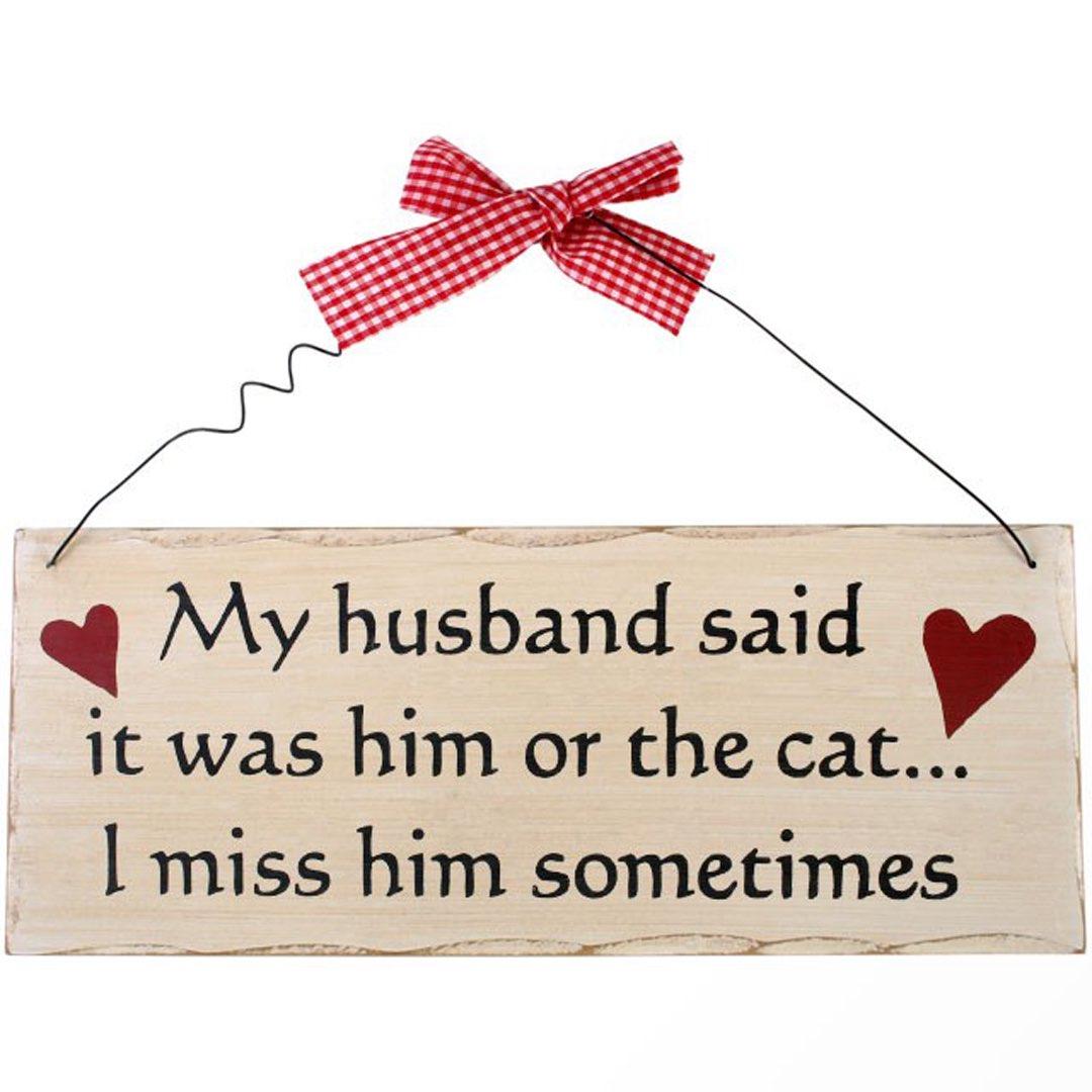 Träskylt - My husband said it was him or the cat...