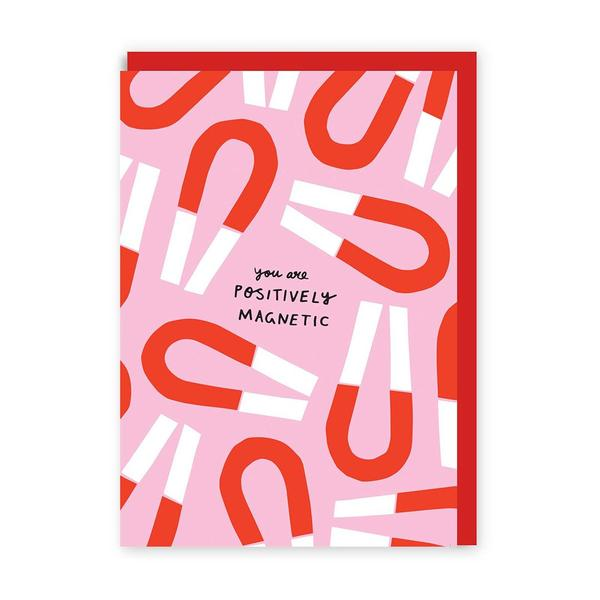 You Are Positively Magnetic Greeting Card