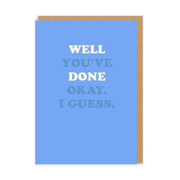 Well Done - Okay I Guess Greeting Card