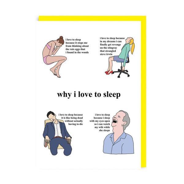 Why I Love to Sleep Greeting Card