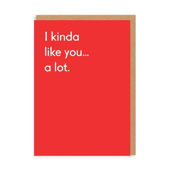 Kinda Like You A Lot Greeting Card