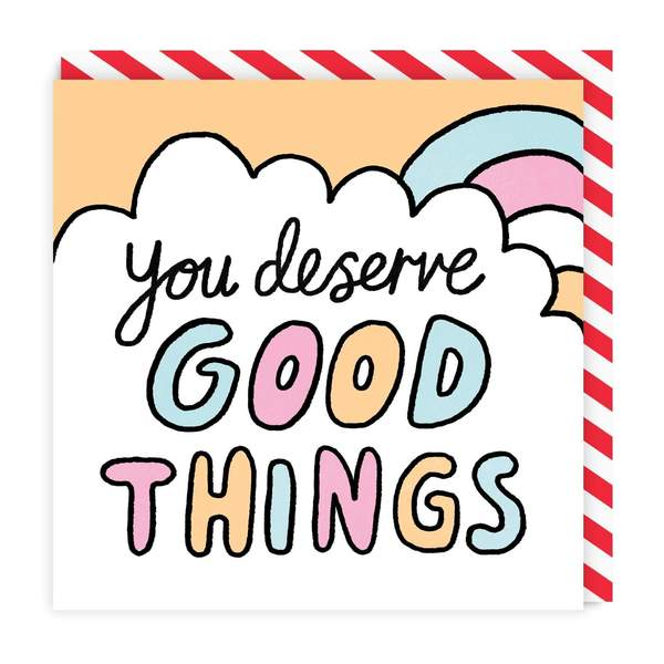 You Deserve Good Things Square Greeting Card