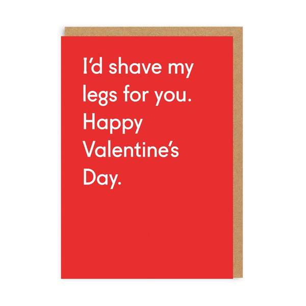 I'd Shave My Legs For You Valentine Greeting Card