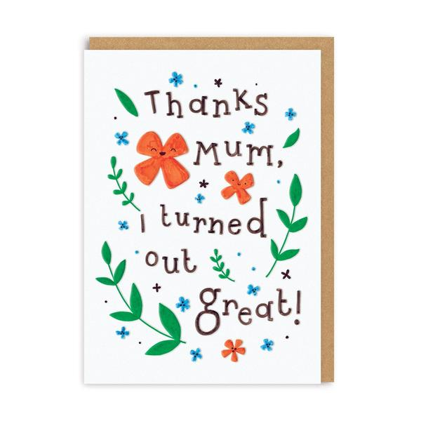 Thanks Mum I Turned Out Great Greeting Card