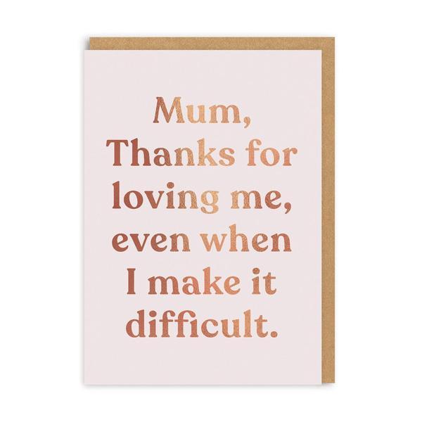 Mum, Thanks For Loving Me Greeting Card