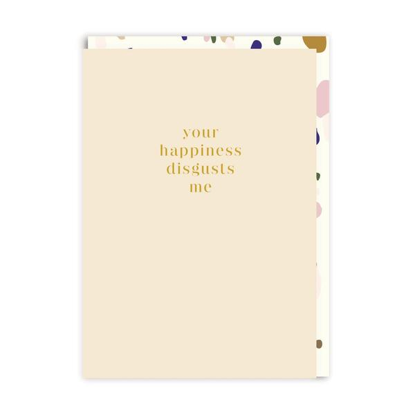 Your Happiness Disgusts Me Greeting Card
