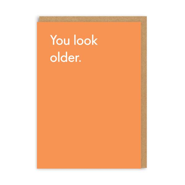 You Look Older Birthday Greeting Card