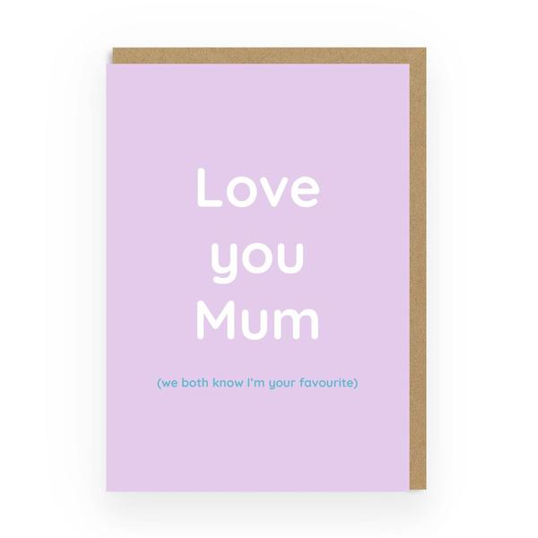 Love You Mum (I'm Your Favourite) Greeting Card