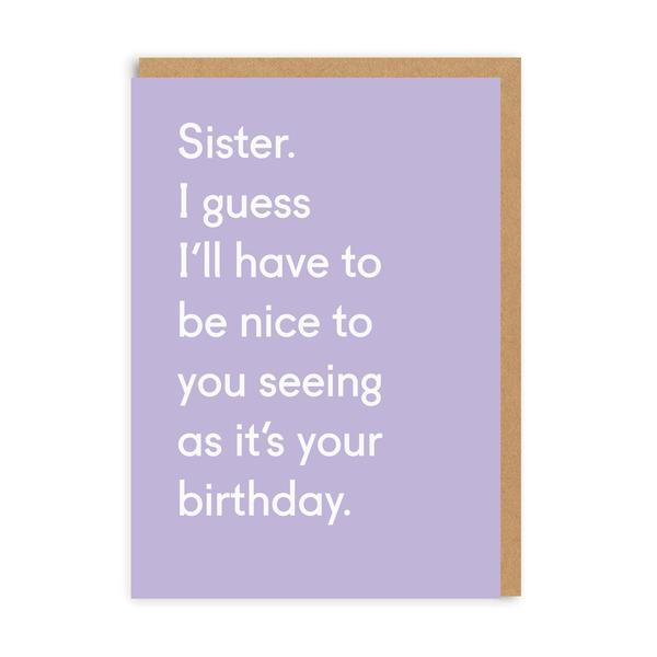 Sister Seeing As Its Your Birthday Greeting Card