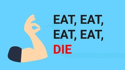 Eat, Eat, Eat, Die