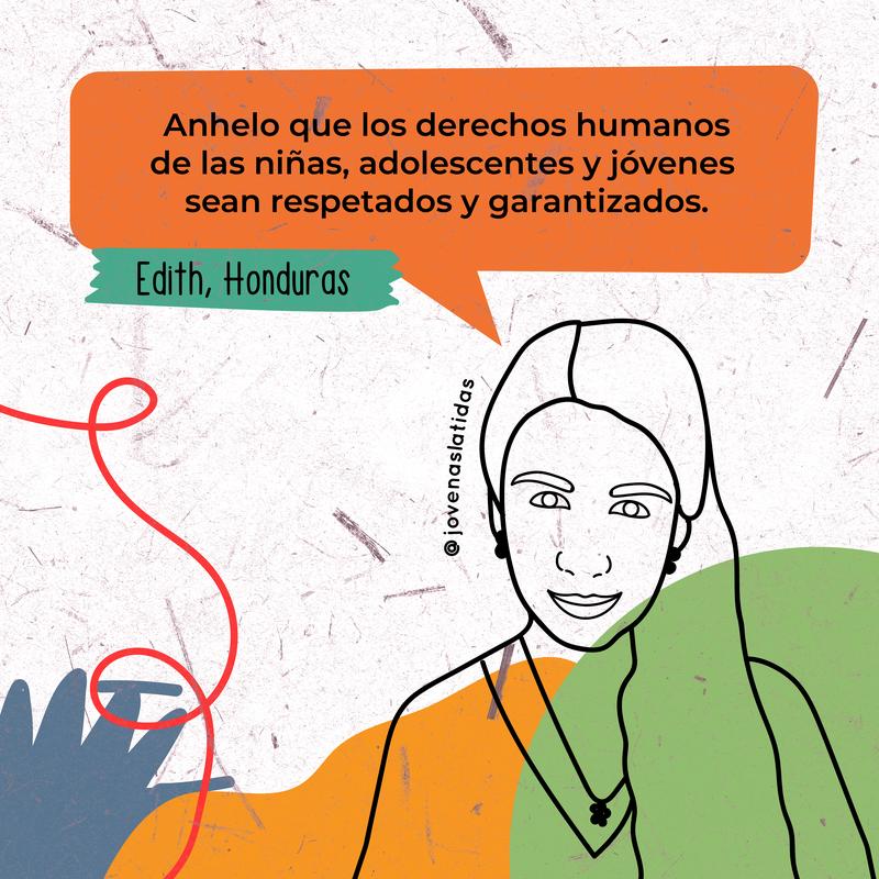"""Ilustración de Edith, con globo de diálogo, """"Anhelo que los derechos de las niñas, adolescentes y jóvenes sean respetados y garantizados.""""Edith, with a speech bubble saying """"I want all girls', adolescents' and young peoples' rights to be respected and gua"""