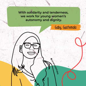 "Line drawing of Gabriela with a speech bubble saying ""With solidarity and tenderness, we work for young women's autonomy and dignity."""