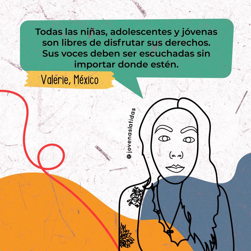 """Ilustración de Valerie diciendo """"Todas las niñas, adolescentes y jóvenas son libres de disfrutar sus derechos. Sus voces deben ser escuchadas sin importar donde estén."""""""